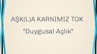 AŞK(L)A KARNIMIZ TOK(!)